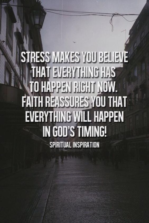 Gods timing is not always the timing we would like. That's when patience is a virtue.: