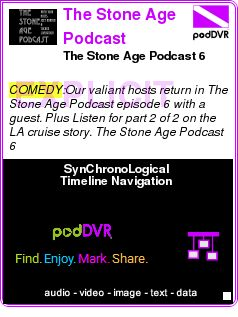 #COMEDY #PODCAST  The Stone Age Podcast    The Stone Age Podcast 6    LISTEN...  http://podDVR.COM/?c=3a7f2107-8342-9818-ccb0-23d06e3e5de8