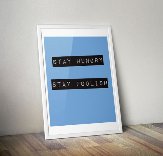 Stay hungry, stay foolish. Steve Jobs quote. Instant digital ...
