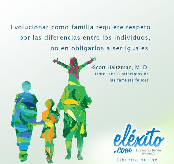 Evolucionar como familia requiere respeto por las diferencias entre los individuos, no en obligarlos a ser iguales. Autor: Scott Haltzman, M. D. Libro: Los 8 principios de las familias felices