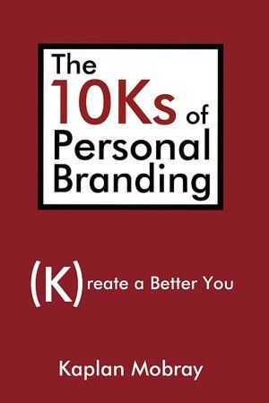 The 10ks of Personal Branding: Create a Better You ebook