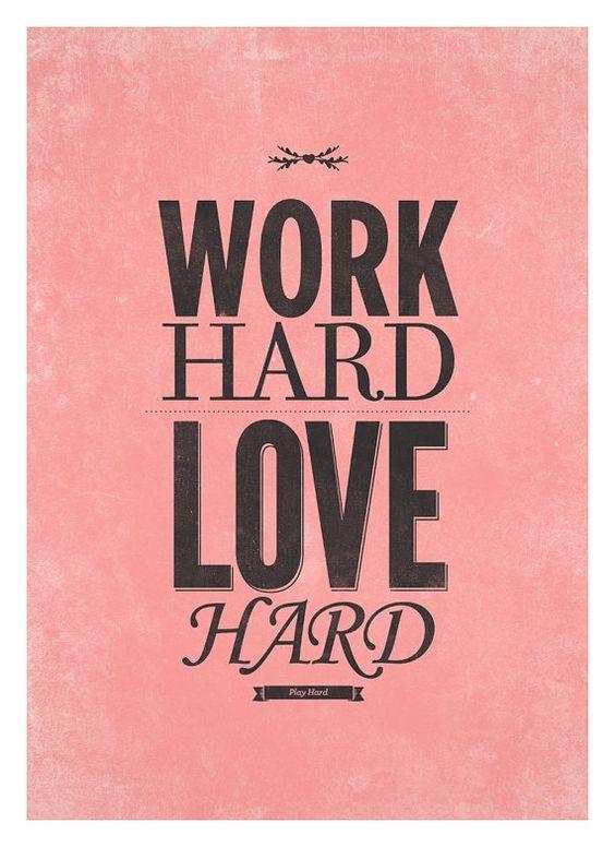 Work hard, love hard, play hard