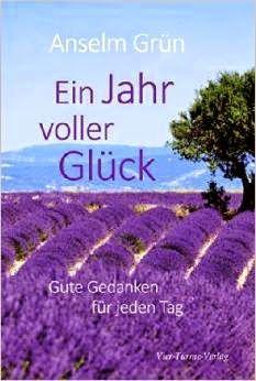 Buch, Kultur und Lifestyle - Zitate, Aphorismen, Maximen, Gedanken: Rezension: Ein Jahr voller Glück- Anselm Grün