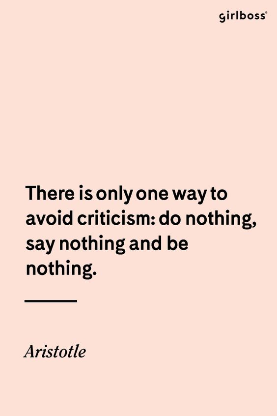 GIRLBOSS QUOTE: There is only one way to avoid criticism: do nothing, say nothing and be nothing. -Aristotle