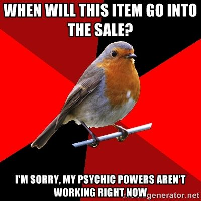when will this item go into the sale? i'm sorry, my psychic powers aren't working right now | Retail Robin