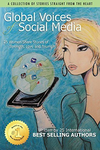 Global Voices of Social Media: 25 Women Share Stories of Strength, Love and Triumph by Shelley Costello, http://www.amazon.com/dp/B00U3H5LPY/ref=cm_sw_r_pi_dp_-zl-ub1TNTM36