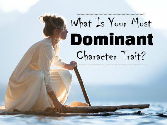 What Is Your Most Dominant Character Trait? | Strength ...