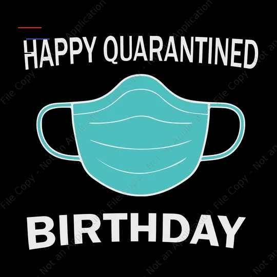 Happy Quarantined Birthday Svg Happy Quarantined Birthday Happy Quarantined B Happy Birthday Wishes Quotes Funny Happy Birthday Wishes Birthday Wishes Quotes