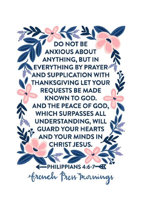 """French Press Mornings - Philippians 4:6-7 """"...do not be anxious about anything, but in everything by prayer and supplication with thanksgiving let your requests be made known to God. And the peace of God, which surpasses all understanding, will guard your hearts and your minds in Christ Jesus."""""""