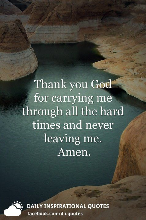 Thank You God For Carrying Me Through All The Hard Times And Never