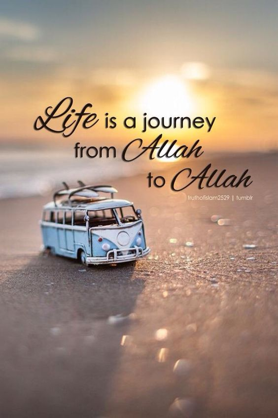 Image result for life is journey from allah to allah