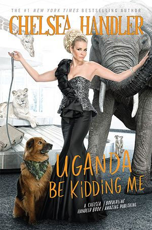 Uganda Be Kidding Me by Chelsea Handler Chelsea Handler's books are always hilarious, and her newest tome sounds as funny as ever. In this book, Chelsea recounts her misadventures in Africa.