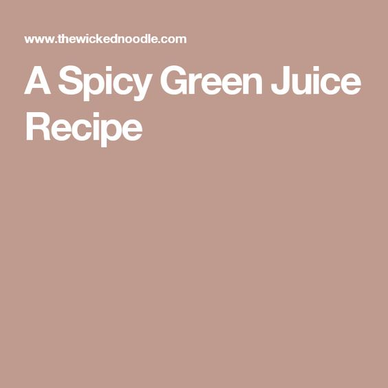 A Spicy Green Juice Recipe