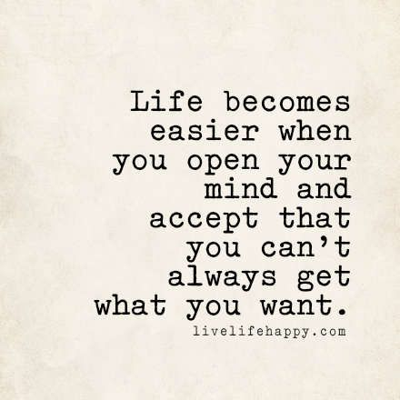 """Life becomes easier when you open your mind and accept that you can't always get what you want."" #selfishness #entitlement"