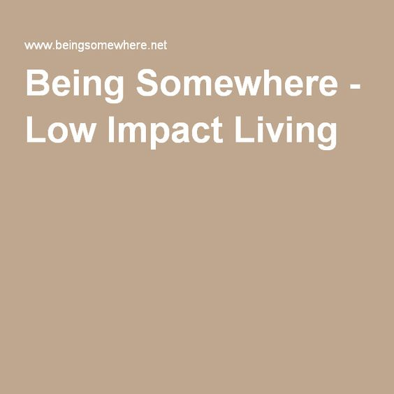Being Somewhere - Low Impact Living