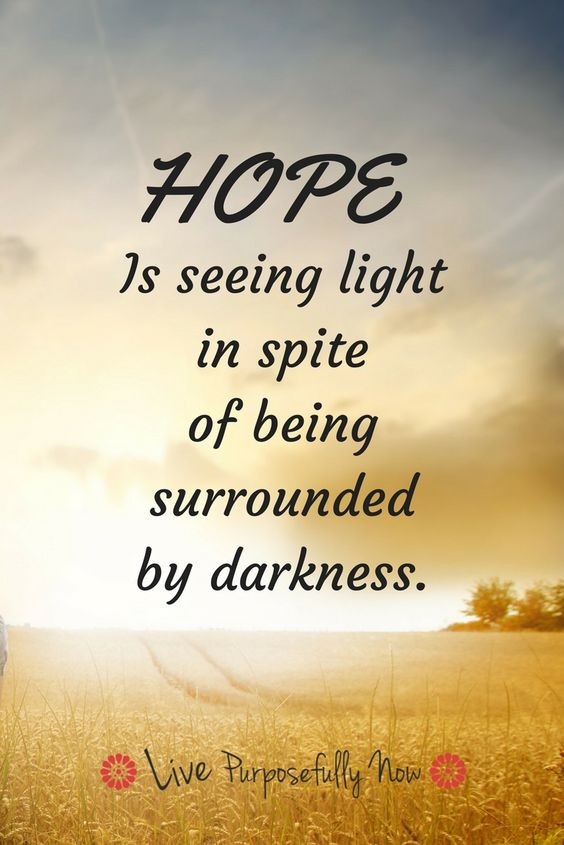 """Don't let the darkness of Cancer prevent you from seeing the light of HOPE.""  ~Skye M."