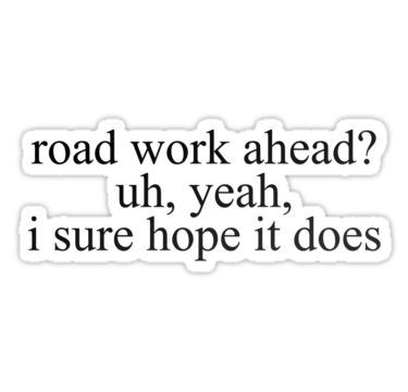 Drew Gooden Vine Road Work Ahead Sticker By Electricgal Vine Quote Memes Quotes Meme Stickers
