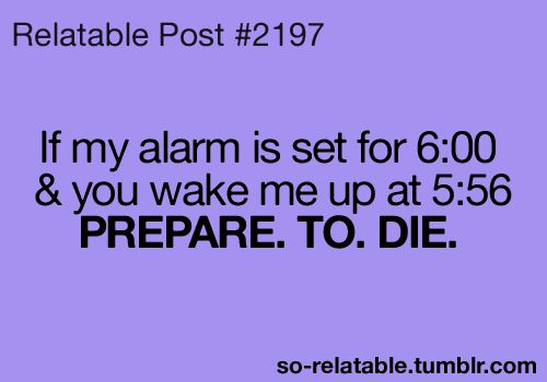 LOL funny true i can relate so true teen quotes relatable alarm so relatable
