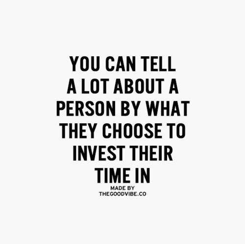 You can tell a lot about a person by what they choose to invest their time in.