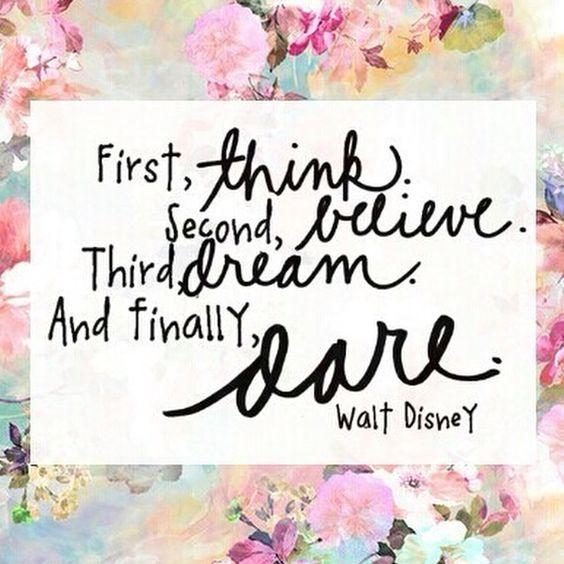 think, believe, dream & dare // walt disney