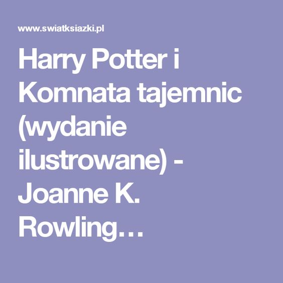 Harry Potter i Komnata tajemnic (wydanie ilustrowane) - Joanne K. Rowling…