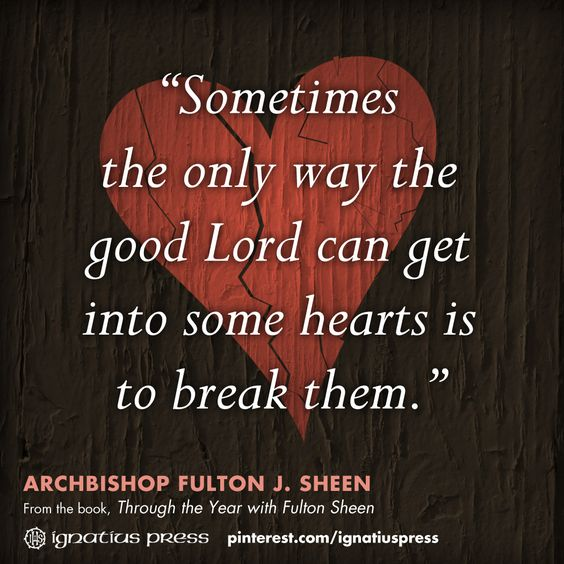 """Sometimes the only way the good Lord can get into some hearts is to break them.""  #FultonSheen #Catholic #Quotables"