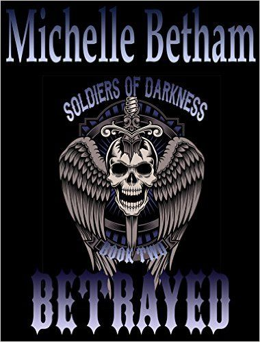Betrayed (Soldiers of Darkness MC Book 2) eBook: Michelle Betham: Amazon.co.uk: Kindle Store - Released July 2016. Pre-Order available now!