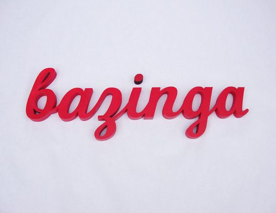 Bazinga Sign - Found via @bri emery / designlovefest