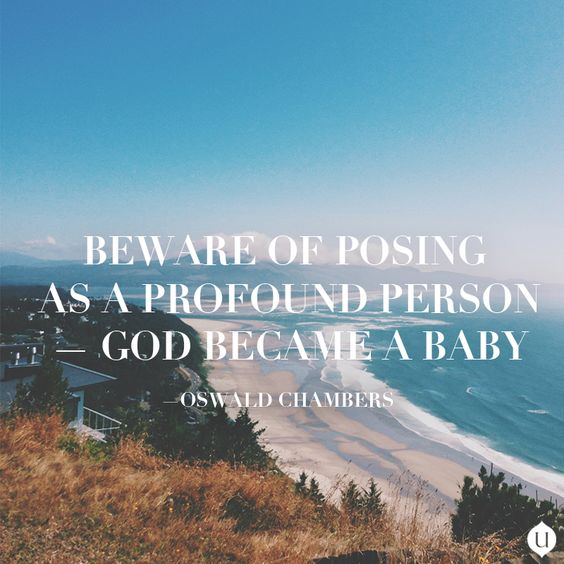 """Beware of #posing as a profound person--God became a baby."" - Oswald Chambers #quotes"
