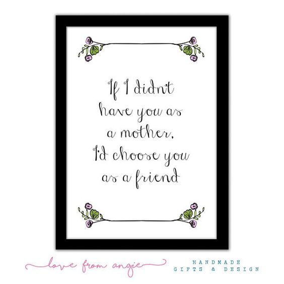 If I Didn't Have You As A Mother, I'd Choose You As A Friend - Mother's Day Typography Quote Framed A4 Print