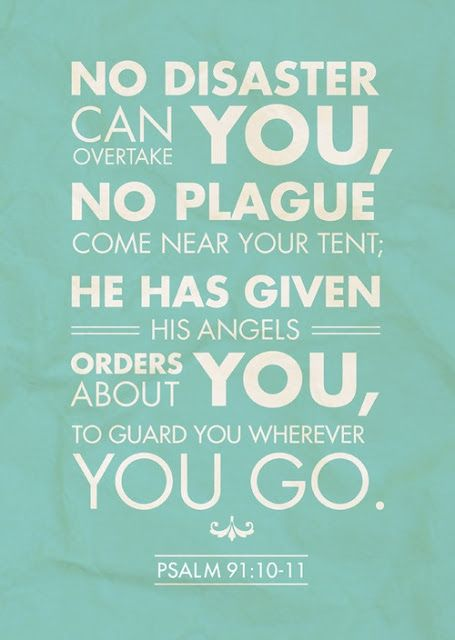 Psalm 91 - calming my Ebola fear....also praying for all affected by this disease and for medical staff and first responders!