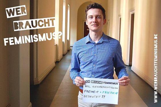 """""""Ich brauche #Feminismus, weil Gleichberechtigung Freiheit + Frieden bedeutet!!"""" (Thorsten)"""