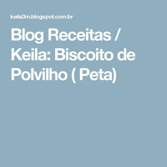 Blog Receitas / Keila: Biscoito de Polvilho ( Peta)