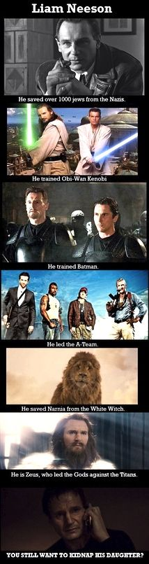 Liam Neeson. Don't mess.