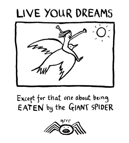 Square of inkline drawing of a woman on a bird flying towards the sun. Spider underneath square. Text says: Live your dreams. Except for that one about being EATEN by the GIANT SPIDER