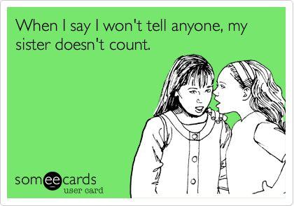 true: Ecards Funny Sister, Sisterhood Quote, Sister Funny Ecards, Sisters Funny Ecards, Funny Ecards About Life, Funny Ecards About Sisters, Sister Thing, Someecards Sisters, Funny Sister Ecards Sibling