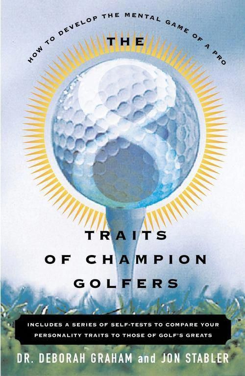 The 8 Traits Of Champion Golfers How To Develop The Mental Game Of A Pro By Deborah Graham And Jon Stabler Golf Aid Reviews P Golf Books Golfer Golf Mental