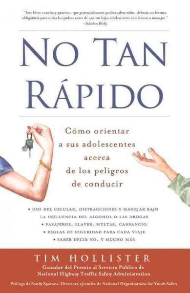 No rapido / Not So Fast: Como orientar a sus adolescentes acerca de los peligros de conducir / Parenting Your...