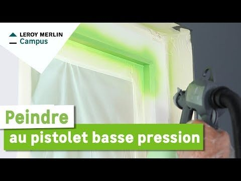 Comment Peindre Au Pistolet Basse Pression Leroy Merlin Youtube