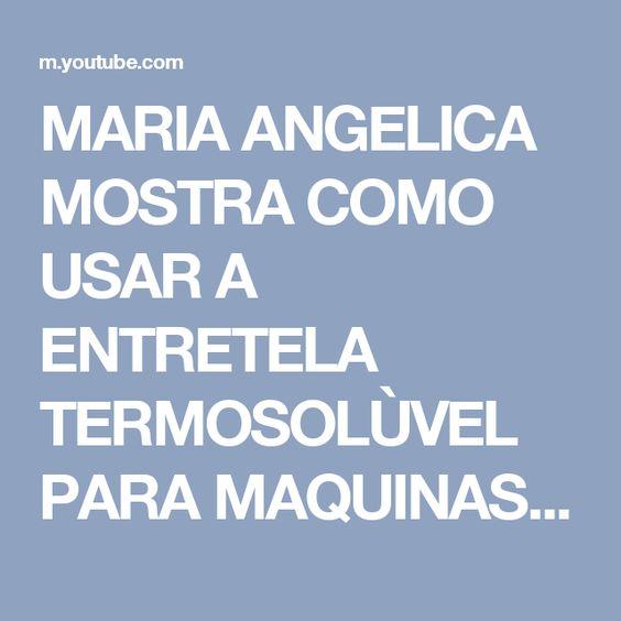 MARIA ANGELICA MOSTRA COMO USAR A ENTRETELA TERMOSOLÙVEL PARA MAQUINAS DE BORDAR ELETRÔNICAS - YouTube