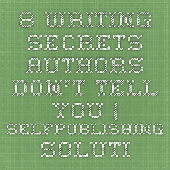 8 Writing Secrets Authors Don't Tell You | selfpublishing.solutions