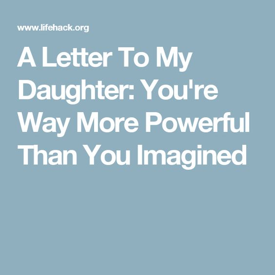 A Letter To My Daughter Youre Way More Powerful Than You