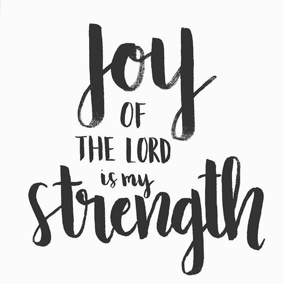 for the joy of the Lord is your strength // nehemiah 8:10:
