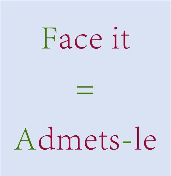 Face it = Admets-le
