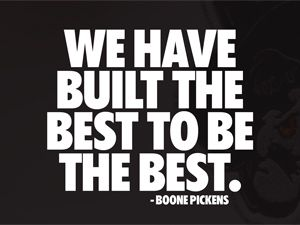 We have built the best to be the best. - T. Boone Pickens