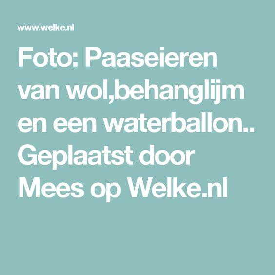 Foto: Paaseieren van wol,behanglijm en een waterballon.. Geplaatst door Mees op Welke.nl