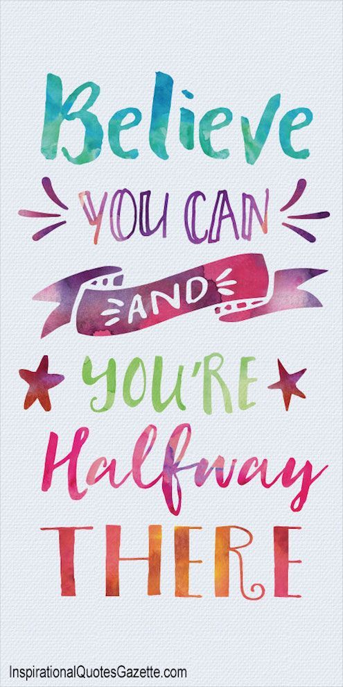 Believe You Can and You're Halfway There...it starts with your Belief before anything else can happen