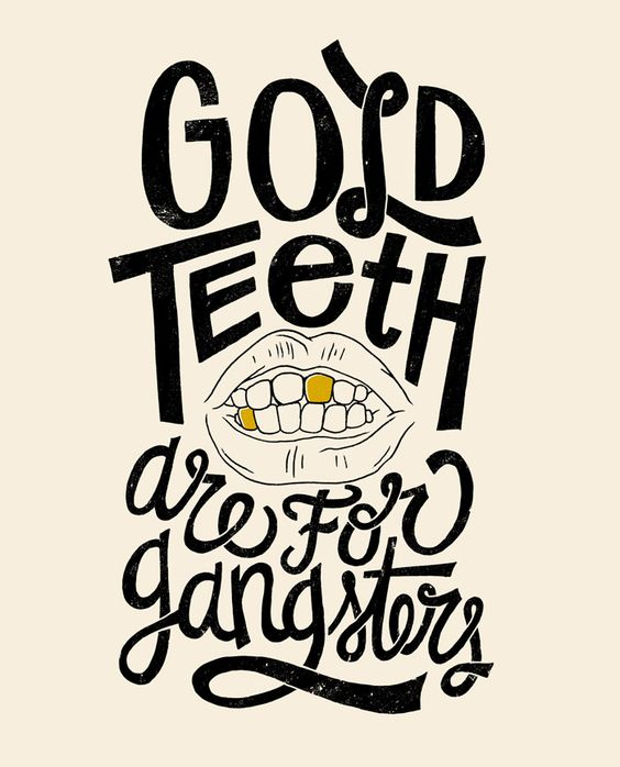 gold teeth are for gangsters. #type