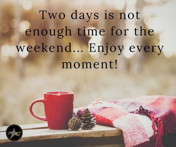 We hope you have a wonderful, fun and relaxing weekend!