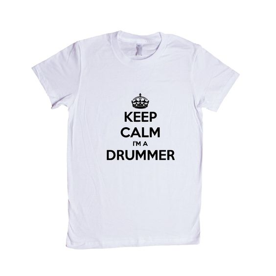Keep Calm I'm A Drummer Musical Instrument Instruments Bands Band Musician Music Party Partying Parties Unisex Adult T Shirt SGAL3 Women's Shirt